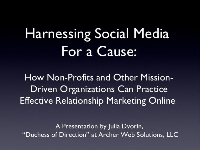Harnessing Social Media For a Cause: How Non-Profits and Other Mission- Driven Organizations Can Practice Effective Relati...