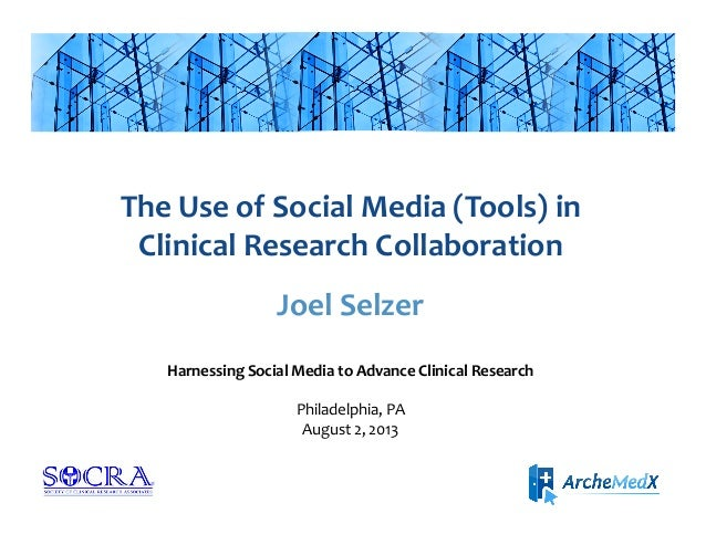 The	   Use	   of	   Social	   Media	   (Tools)	   in	    Clinical	   Research	   Collaboration	    Joel	   Selzer	    Harn...