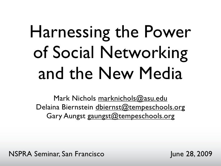 Harnessing the Power      of Social Networking       and the New Media             Mark Nichols marknichols@asu.edu       ...