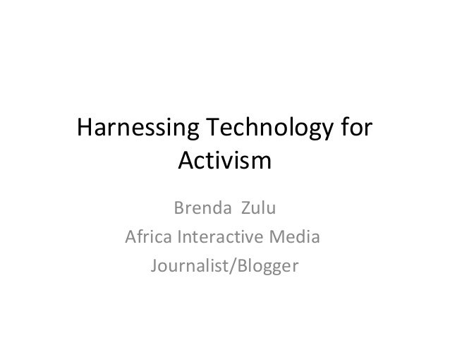 Harnessing Technology for        Activism          Brenda Zulu    Africa Interactive Media       Journalist/Blogger