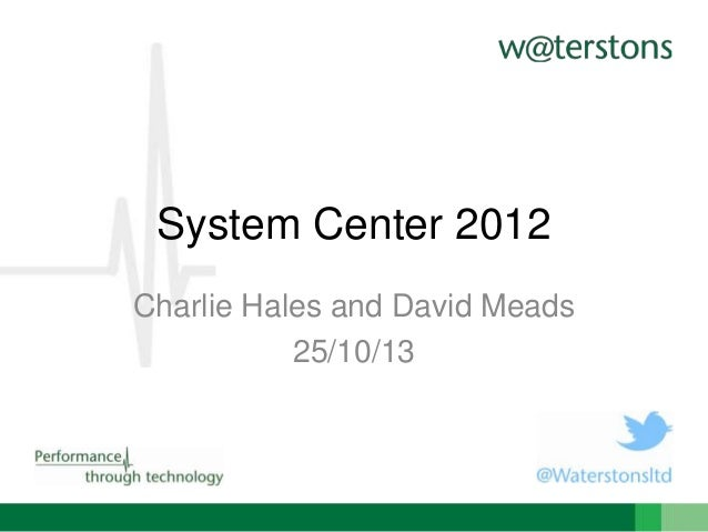 System Center 2012 Charlie Hales and David Meads 25/10/13