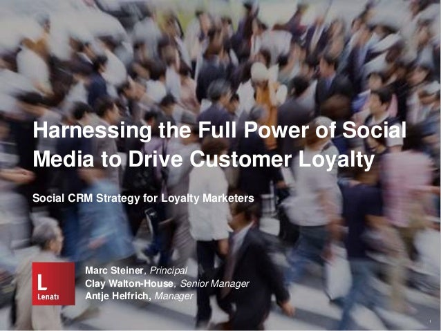 Harnessing the Full Power of Social Media to Drive Customer Loyalty Marc Steiner, Principal Clay Walton-House, Senior Mana...
