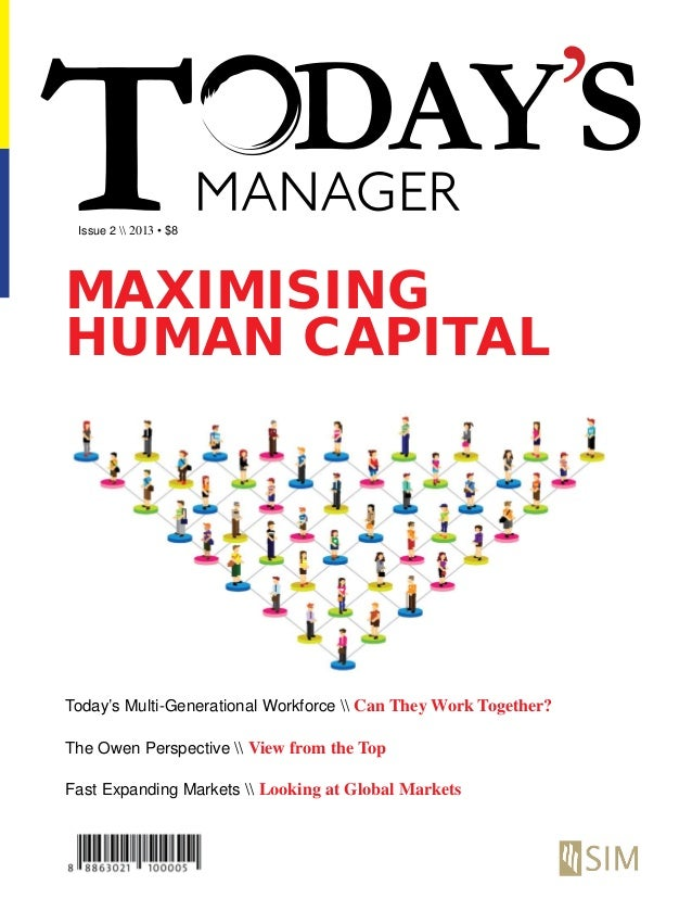Issue 2  2013 • $8 Today's Multi-Generational Workforce  Can They Work Together? The Owen Perspective  View from the Top F...