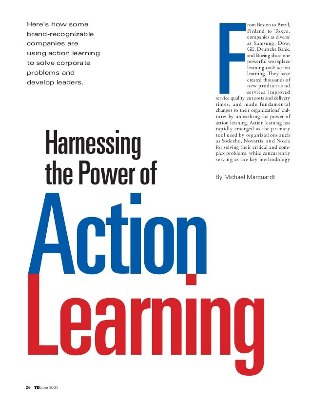 26 TDJune 2004 Here's how some brand-recognizable companies are using action learning to solve corporate problems and deve...