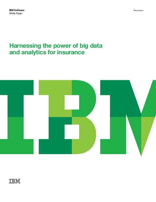 White Paper IBM Software Insurance Harnessing the power of big data and analytics for insurance