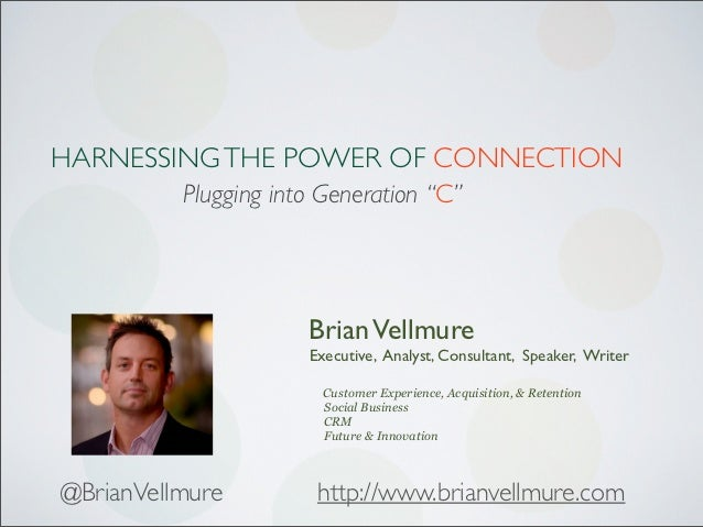 """HARNESSING THE POWER OF CONNECTION          Plugging into Generation """"C""""                      Brian Vellmure              ..."""