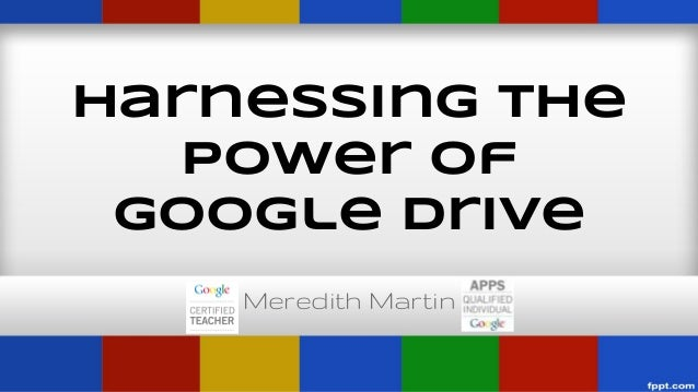 Harnessing the Power of Google Drive Meredith Martin