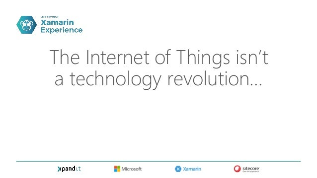 …IoT is a business revolution, enabled by technology