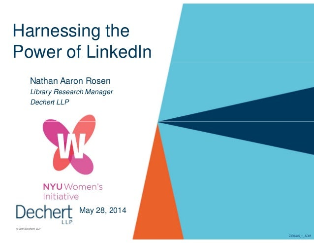 Harnessing the Power of LinkedIn Nathan Aaron Rosen Library Research Manager Dechert LLP © 2014 Dechert LLP May 28, 2014 2...