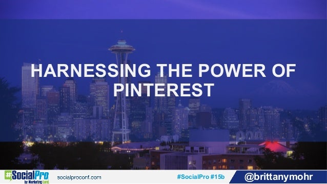#SocialPro #15b @brittanymohr HARNESSING THE POWER OF PINTEREST