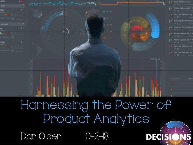 Harnessing the Power of Product Analytics Dan Olsen 10-2-18