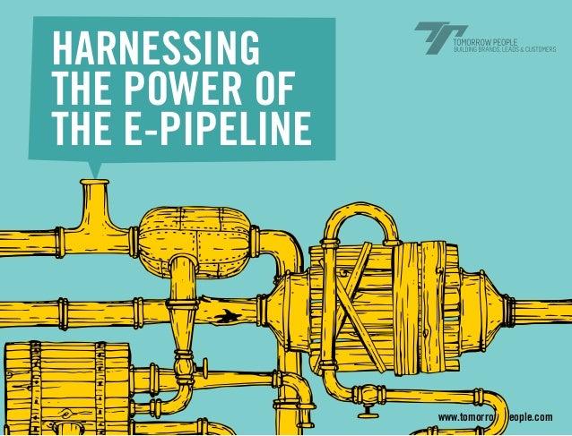 Harnessingthe power ofthe e-pipeline                 www.tomorrow-people.com