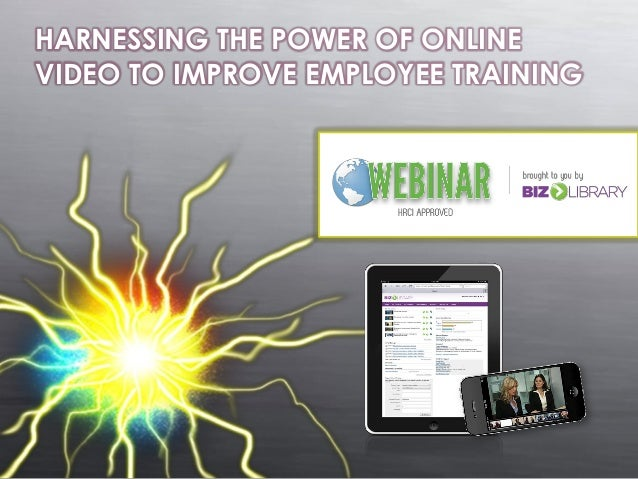 HARNESSING THE POWER OF ONLINE VIDEO TO IMPROVE EMPLOYEE TRAINING