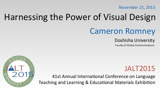 Harnessing)the)Power)of)Visual)Design JALT2015) 41st)Annual)Interna>onal)Conference)on)Language Teaching)and)Learning)&)Ed...