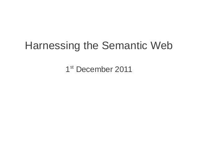 Harnessing the Semantic Web 1st December 2011
