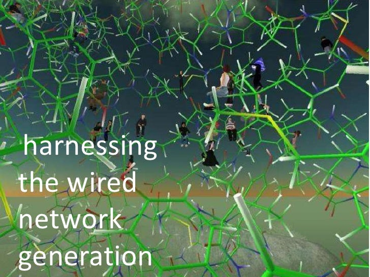 harnessing the wired network generation