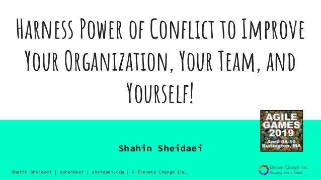 Shahin Sheidaei | @sheidaei | sheidaei.com | © Elevate Change Inc. Harness Power of Conflict to Improve Your Organization,...