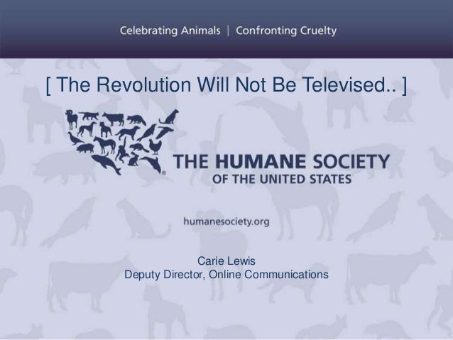 [ The Revolution Will Not Be Televised.. ]                       Carie Lewis         Deputy Director, Online Communications