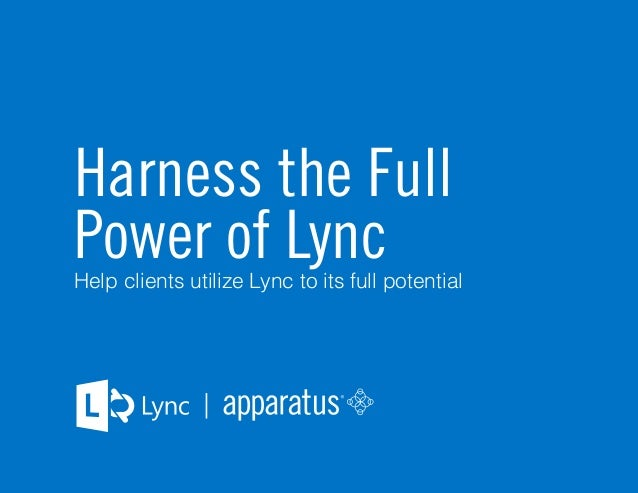 apparatus.net |  Harness the Full  Power of Lync  Help clients utilize Lync to its full potential