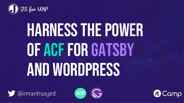 Harness The Power of ACF for Gatsby and WordPress @imranhsayed