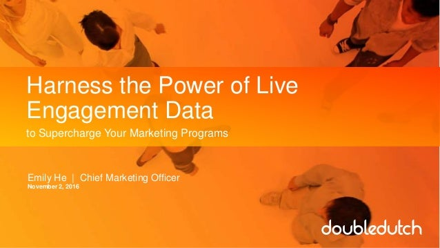 Harness the Power of Live Engagement Data to Supercharge Your Marketing Programs Emily He | Chief Marketing Officer Novemb...