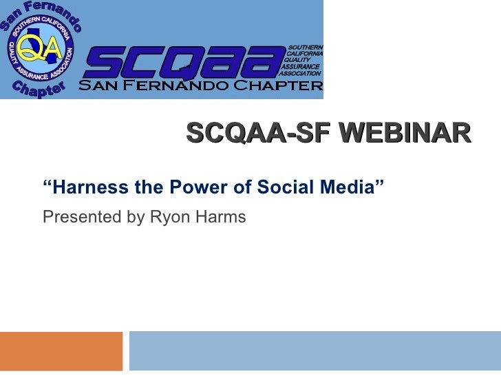 "SCQAA-SF WEBINAR "" Harness the Power of Social Media"" Presented by Ryon Harms"