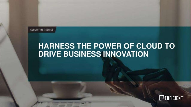 HARNESS THE POWER OF CLOUD TO DRIVE BUSINESS INNOVATION