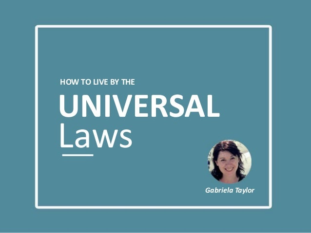HOW TO LIVE BY THE UNIVERSAL Laws Gabriela Taylor