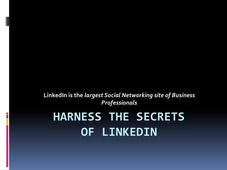 LinkedIn is the largest Social Networking site of Business                      Professionals   HARNESS THE SECRETS       ...