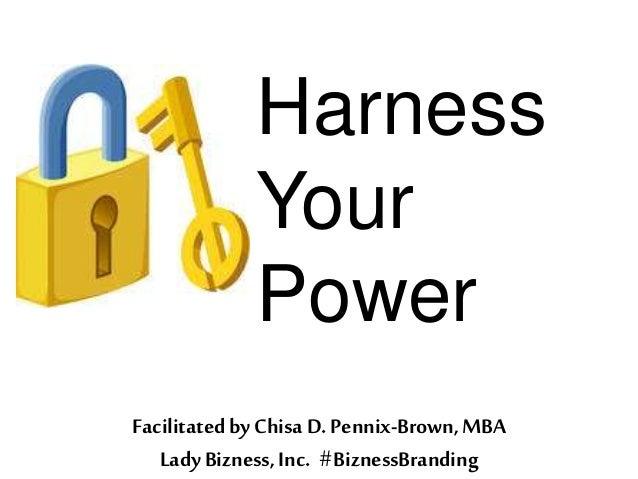 Harness Your Power Facilitated by ChisaD. Pennix-Brown,MBA Lady Bizness,Inc. #BiznessBranding