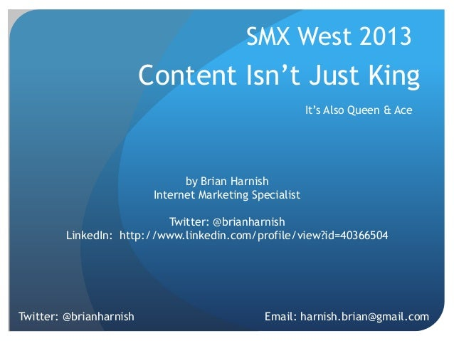 Content Isn't Just King It's Also Queen & Ace by Brian Harnish Internet Marketing Specialist Twitter: @brianharnish Linked...