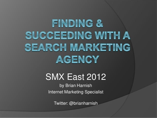 SMX East 2012 by Brian Harnish Internet Marketing Specialist Twitter: @brianharnish