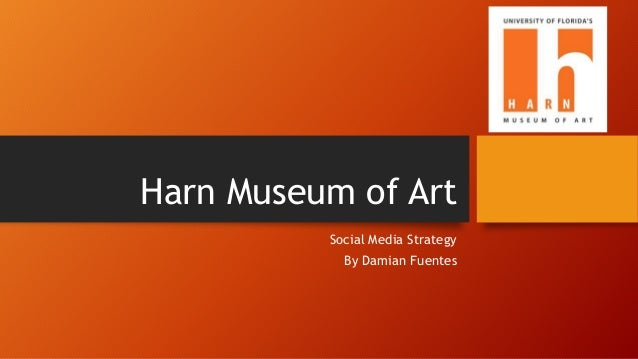 Harn Museum of Art Social Media Strategy By Damian Fuentes