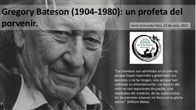"""Gregory Bateson (1904-1980): un profeta del porvenir. """"Los hombres son admitidos en el cielo no porque hayan reprimido y g..."""