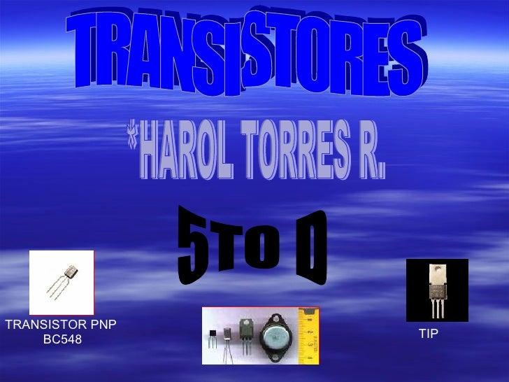 TRANSISTORES *HAROL TORRES R. 5TO D TIP TRANSISTOR PNP  BC548