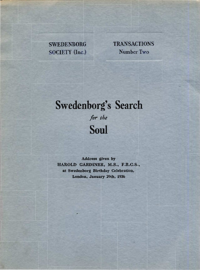 SWEDENBORG TRANSACTIONS·SOCIETY (Inc.) NumberTwoSwedenborgs Searchfor theSoulAddress given byHAROLD GARDINER, M.S., F.R.C....