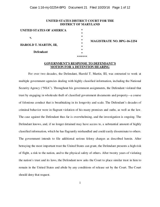 1 UNITED STATES DISTRICT COURT FOR THE DISTRICT OF MARYLAND UNITED STATES OF AMERICA v. HAROLD T. MARTIN, III, Defendant *...
