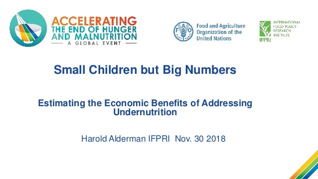 Small Children but Big Numbers Estimating the Economic Benefits of Addressing Undernutrition Harold Alderman IFPRI Nov. 30...
