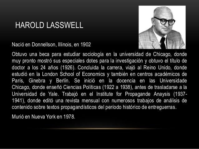 HAROLD LASSWELL Nació en Donnellson, Illinois, en 1902 Obtuvo una beca para estudiar sociología en la universidad de Chica...