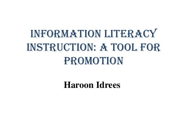 Information Literacy Instruction: A tool for promotion Haroon Idrees