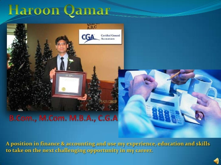 Haroon Qamar<br />B.Com., M.Com. M.B.A., C.G.A<br />A position in finance & accounting and use my experience, education an...