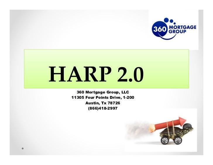 HARP 2.0   360 Mortgage Group, LLC 11305 Four Points Drive, 1-200       Austin, Tx 78726        (866)418-2997