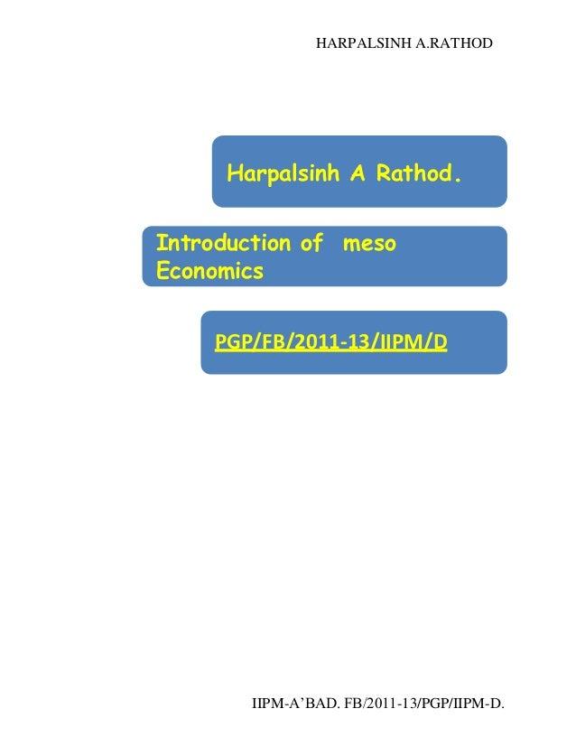 HARPALSINH A.RATHODIIPM-A'BAD. FB/2011-13/PGP/IIPM-D.Harpalsinh A Rathod.Introduction of mesoEconomicsPGP/FB/2011-13/IIPM/D