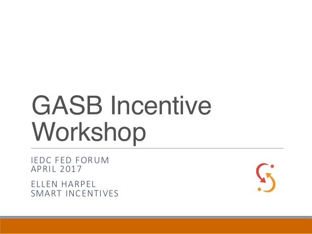 GASB Incentive Workshop IEDC FED FORUM APRIL 2017 ELLEN HARPEL SMART INCENTIVES