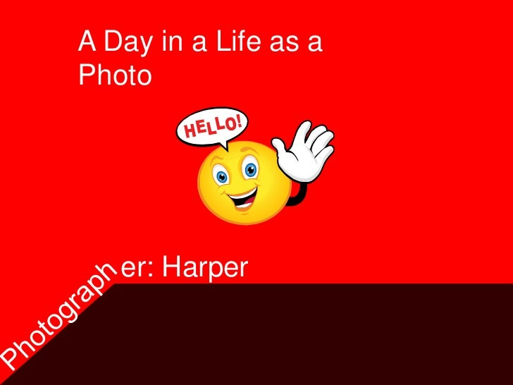 A Day in a Life as aPhoto   er: Harper