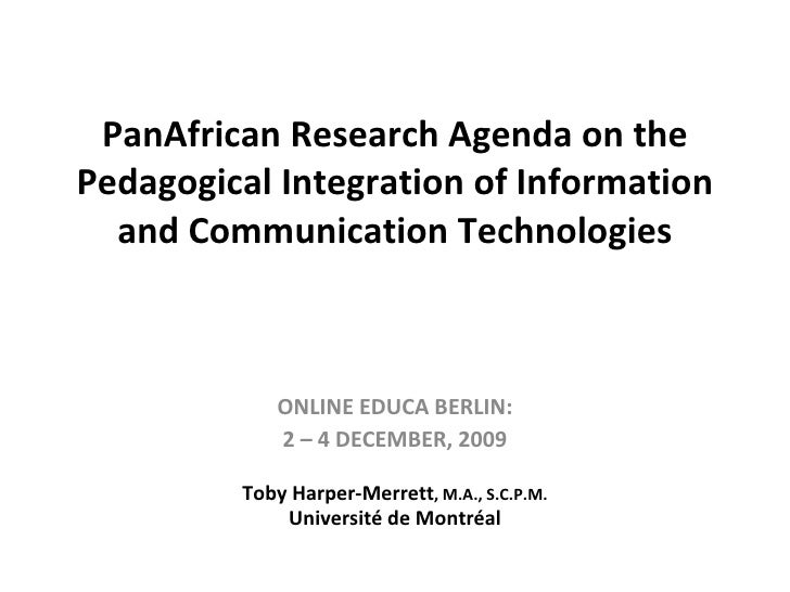 PanAfrican Research Agenda on the Pedagogical Integration of Information and Communication Technologies ONLINE EDUCA BERLI...