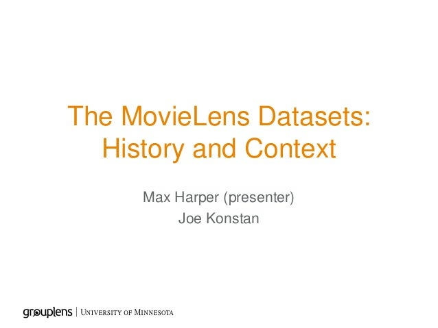 The MovieLens Datasets: History and Context Max Harper (presenter) Joe Konstan