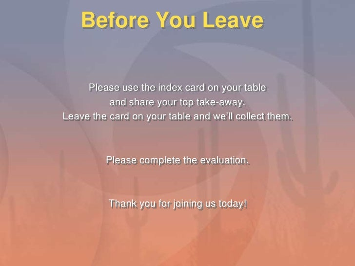 Before You Leave<br />Please use the index card on your table<br />and share your top take-away.<br />Leave the card on yo...