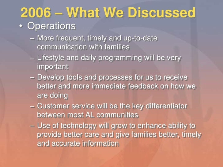 2006 – What We Discussed<br />Operations<br />More frequent, timely and up-to-date communication with families<br />Lifest...