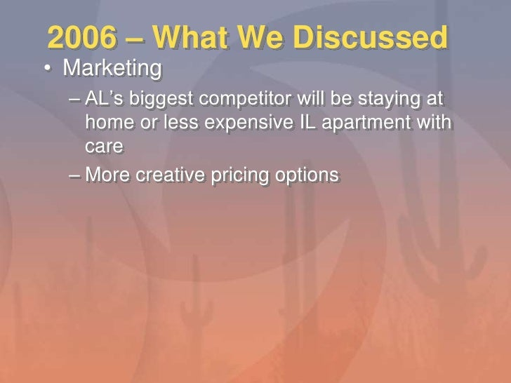 2006 – What We Discussed<br />Marketing<br />AL's biggest competitor will be staying at home or less expensive IL apartmen...